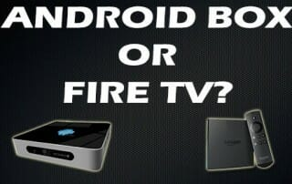 Android Box or Fire TV