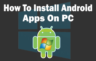 How To Install Android Apps On PC With Free Software