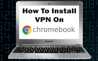 How to Setup VPN on Chromebook
