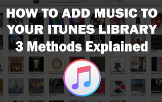 How to Add Music to iTunes Library - 3 Methods Explained