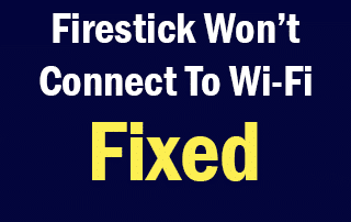 Firestick Won't Connect to Wi-Fi - How To Fix