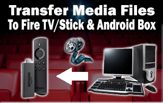 Transfer Media Files to Fire TV/Stick & Android Box