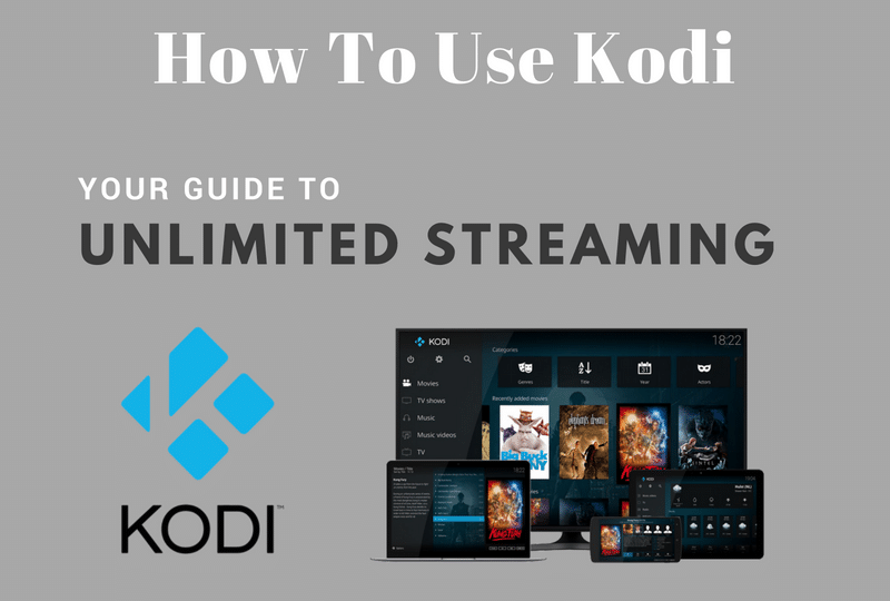 How To Use Kodi - Everything You Need To Know for Unlimited