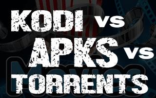 Kodi VS APKs VS Torrents