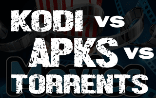 Kodi VS APKs VS Torrents