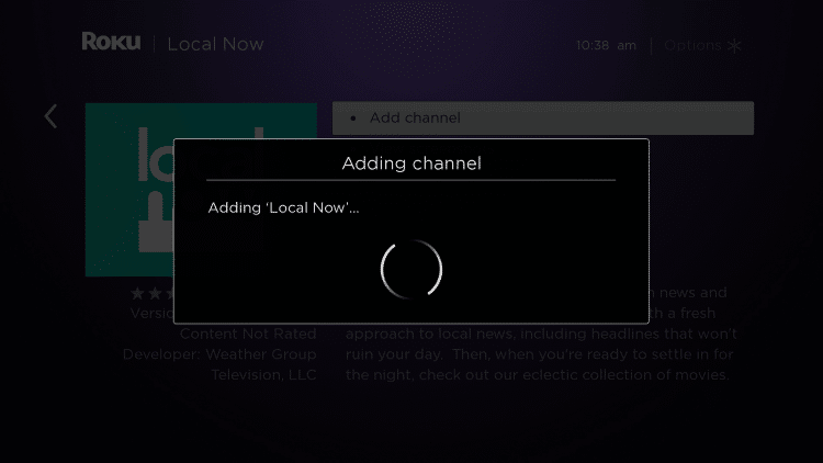 Wait a few seconds for the Local Now channel to be added to your Roku device.