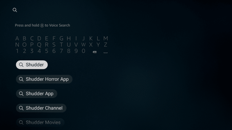"From your device home-screen hover over the search icon and type in ""Shudder,"" then select the first option"