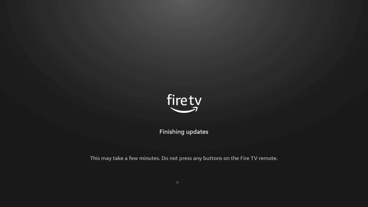 Wait a minute or two for your Firestick/Fire TV to update